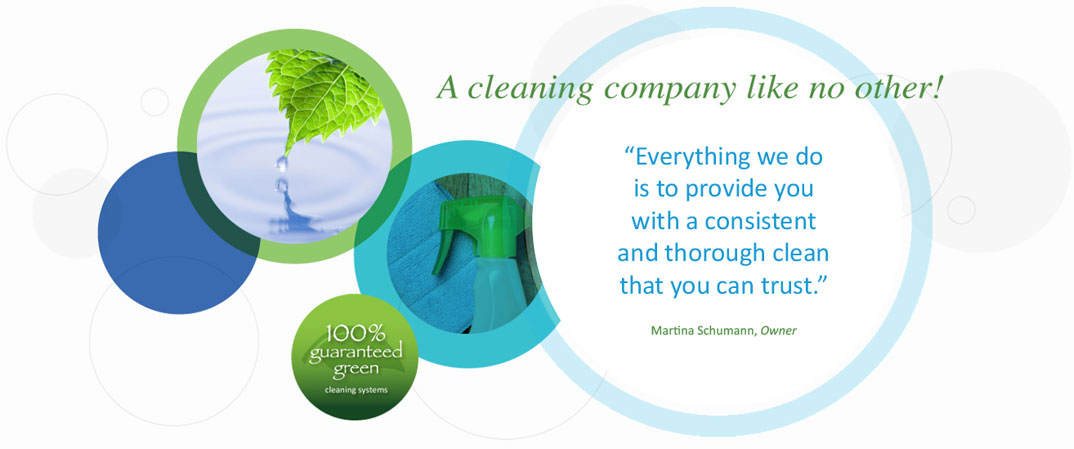 A cleaning company like no other! Everything we do is to provide you with a consistent and thorough clean that you can trust. Martina Schumann, Owen