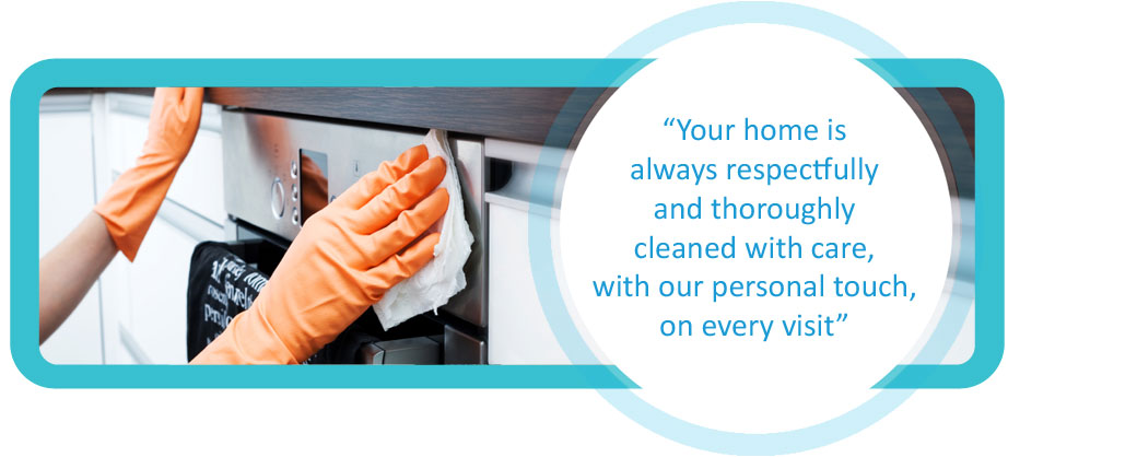 Your home is always respectfully and throughly cleaned with care, with our personal touch, on every visit